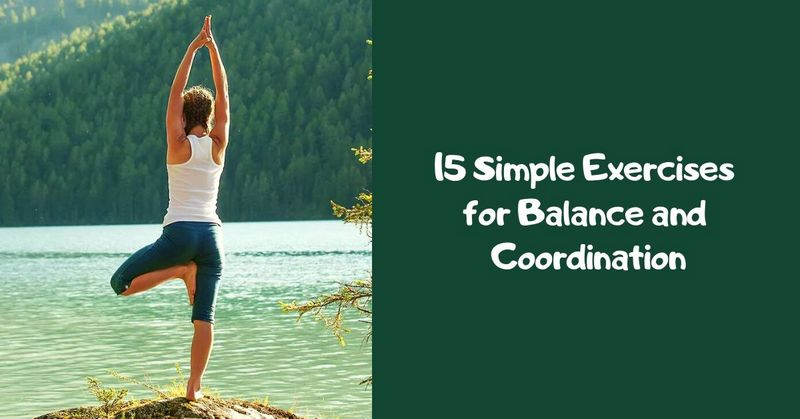 15 Simple Exercises for Balance and Coordination