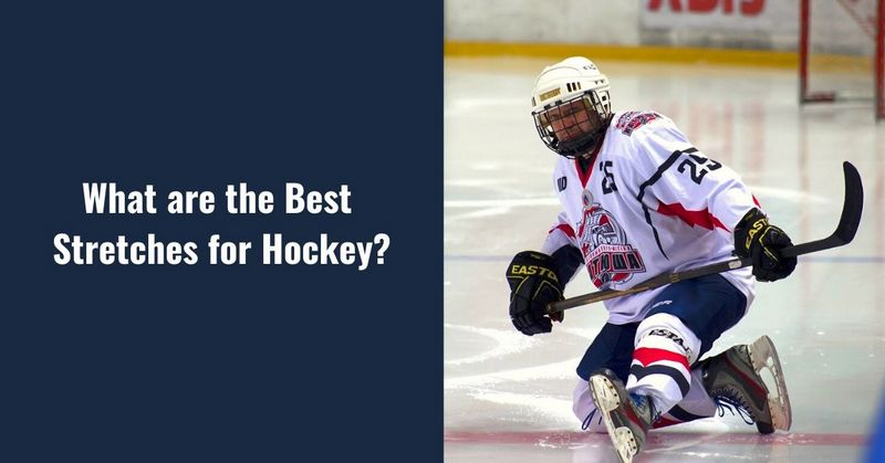 What are the Best Stretches for Hockey_