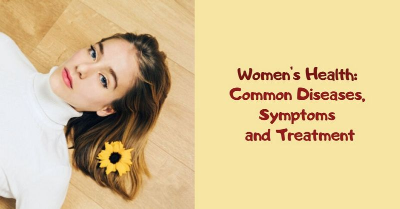 Women's Health_ Common Diseases, Symptoms and Treatment